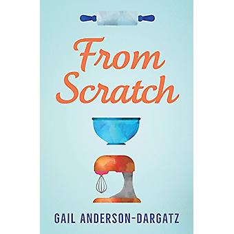 From Scratch by Gail Anderson-Dargatz - 9781459815025 Book