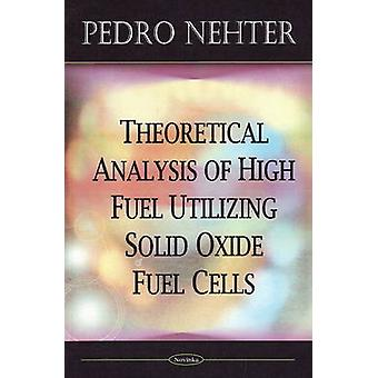 Theoretical Analysis of High Fuel Utilizing Solid Oxide Fuel Cells by
