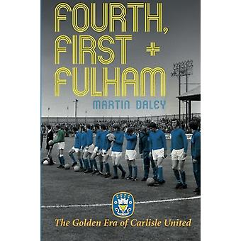The Golden Era of Carlisle United Fourth - First + Fulham by Martin D