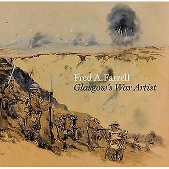 Fred A. Farrell - Glasgow's War Artist by Alan Greenlees - Fiona Hayes