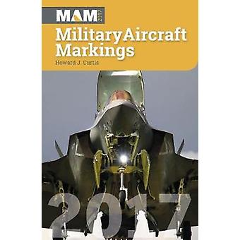 Military Aircraft Markings - 2017 by Howard J. Curtis - 9781857803778