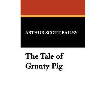 The Tale of Grunty Pig by Bailey & Arthur Scott