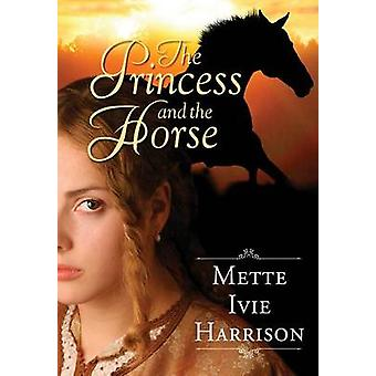 The Princess and the Horse by Harrison & Mette Ivie