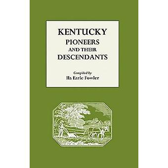 Kentucky Pioneers and Their Descendants by Fowler & Ila E.