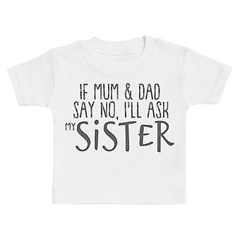إذا أمي وأبي يقول لا، I & ll أسأل أختي الطفل تي شيرت