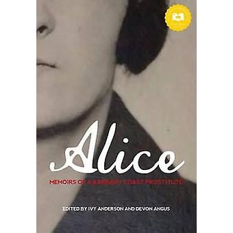 Alice - Memoirs of a Barbary Coast Prostitute by Alice Smith - Ivy And