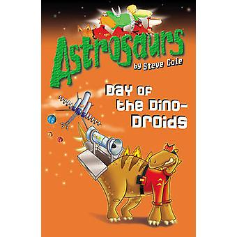 Astrosaurs 7 Day of the DinoDroids by Steve Cole