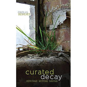 Curated Decay by Caitlin Desilvey