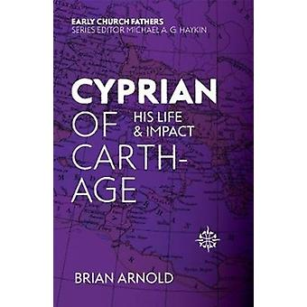 Cyprian of Carthage  His Life and Impact by Brian Arnold