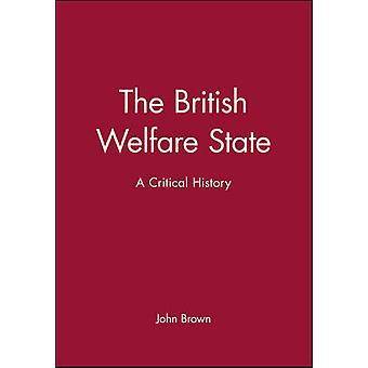 The British Welfare State - A Critical History by John Brown - 9780631