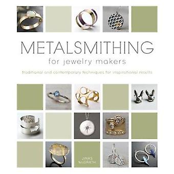 Metalsmithing for Jewelry Makers - Traditional and Contemporary Techni