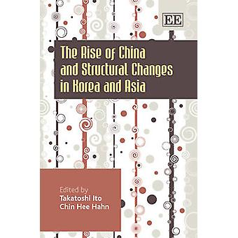 The Rise of China and Structural Changes in Korea and Asia by Edited by Takatoshi Ito & Edited by Chin Hee Hahn