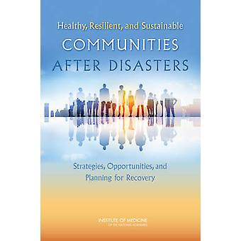 Healthy44 Resilient44 And Sustainable by Institute of MedicineBoard on Health Sciences PolicyCommittee on PostDisaster Recovery of a Communitys Public Health & Medical & and Social Services