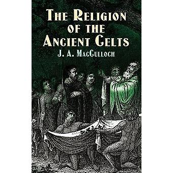 The Religion of the Ancient Celts by MacCulloch & John