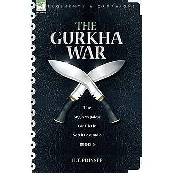 The Gurkha War The AngloNepalese Conflict in North East India 1814  1816 by Prinsep & H. T.