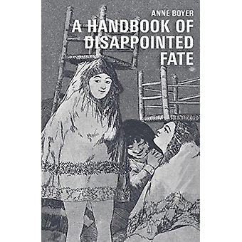 Handbook of Disappointed Fate by Anne Boyer