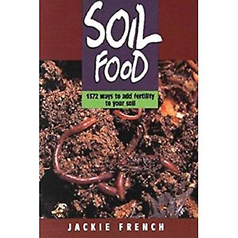 Soil Food: 1372 Ways to Add Fertility to Your Soil