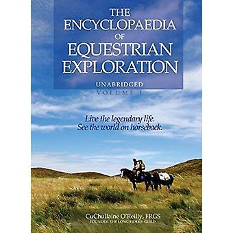 The Encyclopaedia of Equestrian Exploration Volume 1  A Study of the Geographic and Spiritual Equestrian Journey based upon the philosophy of Harmonious Horsemanship by OReilly & CuChullaine