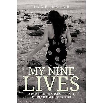 My Nine Lives A Psychotherapists Journey from Victim to Survivor by Leigh & Jane