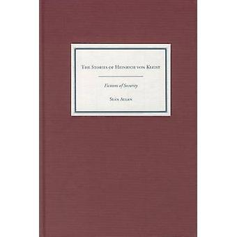 The Stories of Heinrich Von Kleist Fictions of Security by Allan & Sean