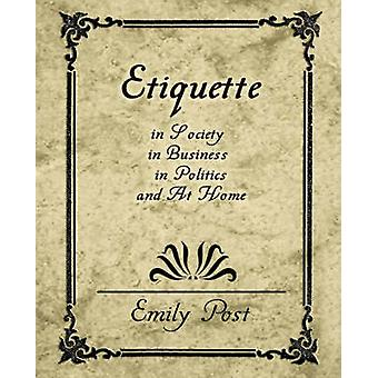 Etiquette in Society in Business in Politics and at Home by Emily Post & Post
