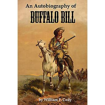 An Autobiography of Buffalo Bill by Buffalo Bill