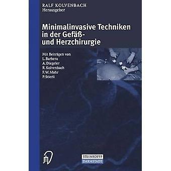Minimalinvasive Techniken in der Gef und Herzchirurgie by Kolvenbach & Ralf