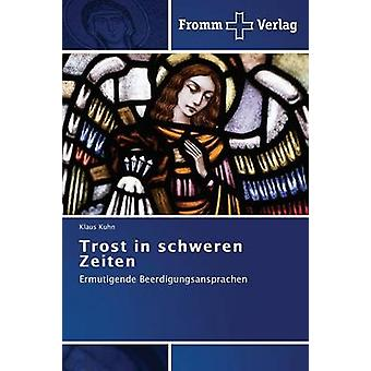 Trost in Schweren Zeiten by Kuhn Klaus