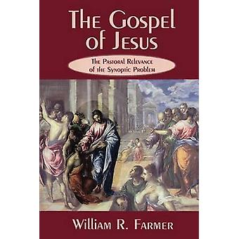 The Gospel of Jesus The Pastoral Relevance of the Synoptic Problem by Farmer & William R.