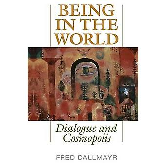 Being in the World Dialogue and Cosmopolis von Dallmayr & Fred