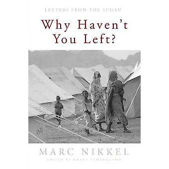 Why Havent You Left Letters from the Sudan by Nikkel & Marc