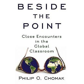 Beside the Point Close Encounters in the Global Classroom by Chomak & Philip O.