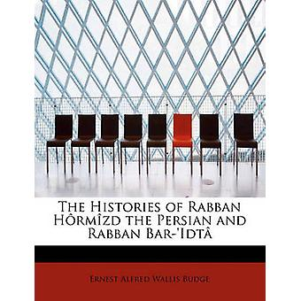 The Histories of Rabban Hrmzd the Persian and Rabban BarIdt by Alfred Wallis Budge & Ernest