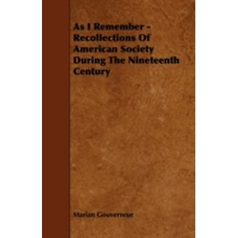 As I Remember  Recollections of American Society During the Nineteenth Century by Gouverneur & Marian