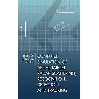 Computer Simulation of Aerial Target Radar Scattering Recognition Detection and Tracking by Shirman & Yakov D