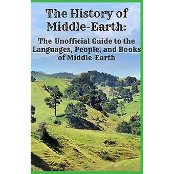 The History of MiddleEarth The Unofficial Guide to the Languages People and Books of MiddleEarth by Warner & Jennifer