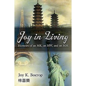 Joy in Living A Memoir of an Mk an Mw and an MM by Boerop & Joy K.