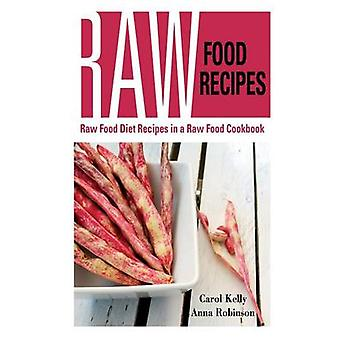 Raw Food Recipes Raw Food Diet Recipes in a Raw Food Cookbook by Kelly & Carol
