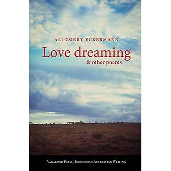 Love Dreaming and Other Poems by Cobby Eckermann & Ali