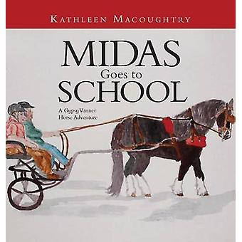 Midas Goes to School A Gypsy Vanner Horse Adventure by Macoughtry & Kathleen