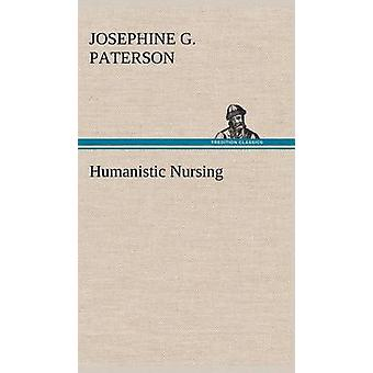 Humanistic Nursing by Paterson & Josephine G.