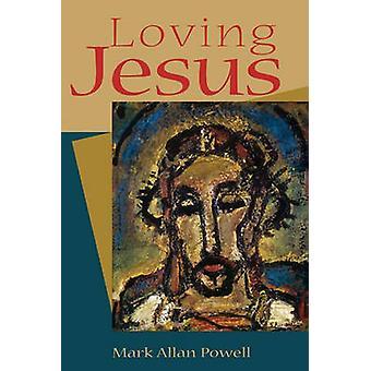 Loving Jesus by Powell & Mark Allan