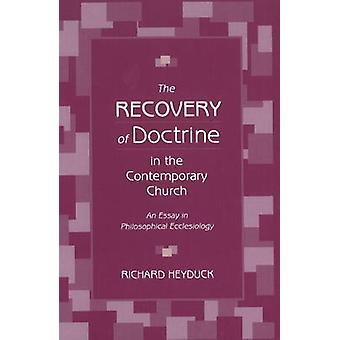 The Recovery of Doctrine in the Contemporary Church An Essay in Philosophical Ecclesiology by Heyduck & Richard