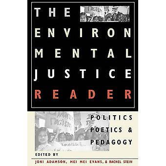 The Environmental Justice Reader - Politics - Poetics - and Pedagogy b