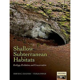 Shallow Subterranean Habitats - Ecology - Evolution - and Conservation