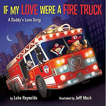 If My Love Were A Fire Truck by Luke Reynolds - 9780525580669 Book