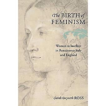 The Birth of Feminism - Woman as Intellect in Renaissance Italy and En