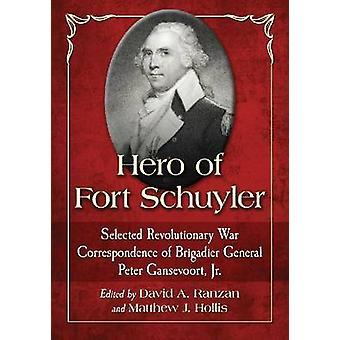 Hero of Fort Schuyler - Selected Revolutionary War Correspondence of B