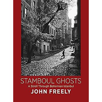 Stamboul Ghosts - A Stroll Through Bohemian Istanbul by John Freely -