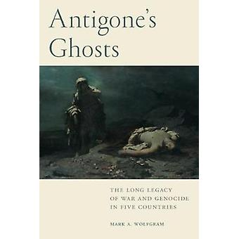 Antigone's Ghosts - The Long Legacy of War and Genocide in Five Countr
